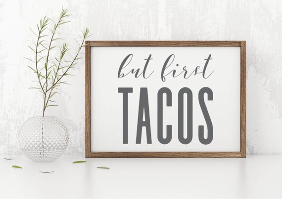 but first tacos